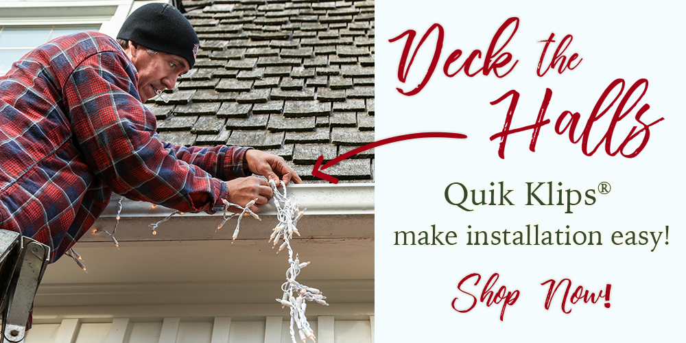 Deck the halls! Quik Klips make installation easy!